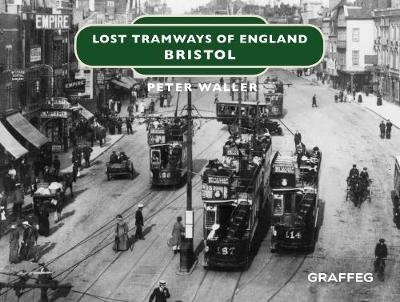 Lost Tramways of England: Bristol - Peter Waller