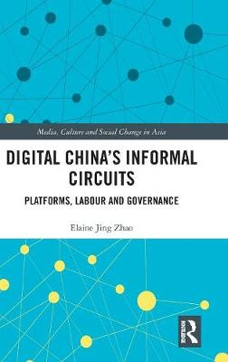 Digital China's Informal Circuits - Elaine Jing Zhao