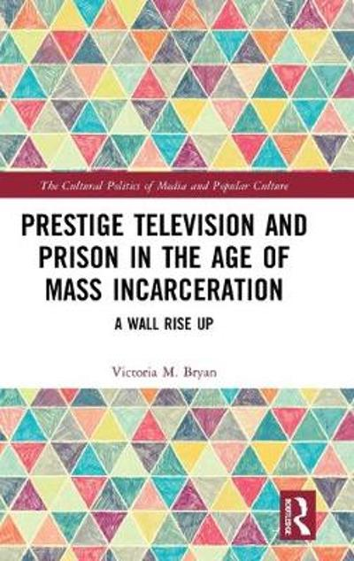 Prestige Television and Prison in the Age of Mass Incarceration - Victoria M. Bryan
