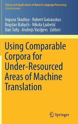 Using Comparable Corpora for Under-Resourced Areas of Machine Translation - Inguna Skadina