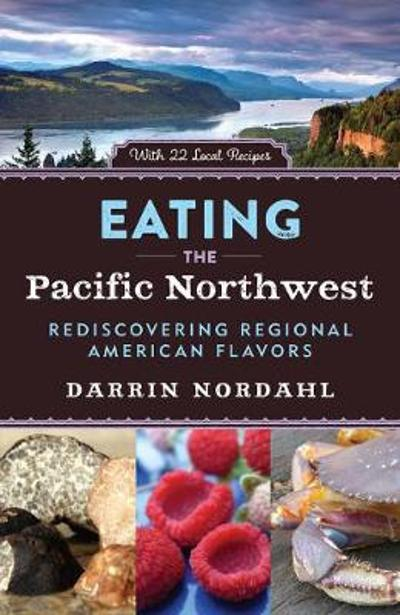 Eating the Pacific Northwest - Darrin Nordahl