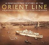 A Photographic History of the Orient Line - Chris Frame Rachelle Cross Robert Henderson Doug Cremer