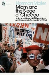 Miami and the Siege of Chicago - Norman Mailer