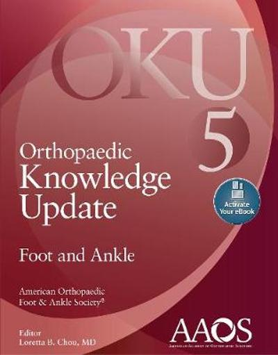Orthopaedic Knowledge Update: Foot and Ankle 5: Print + Ebook with Multimedia - Loretta B. Chou