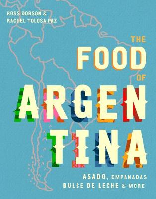 The Food of Argentina - Ross Dobson