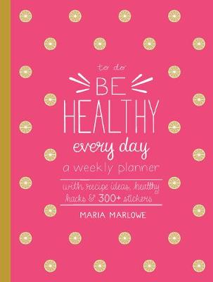 Be Healthy Every Day - Maria Marlowe