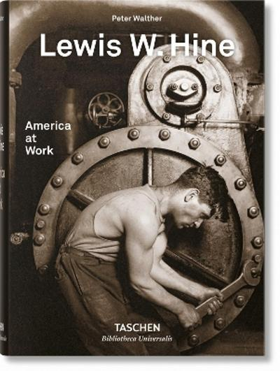 Lewis W. Hine. America at Work - Peter Walther