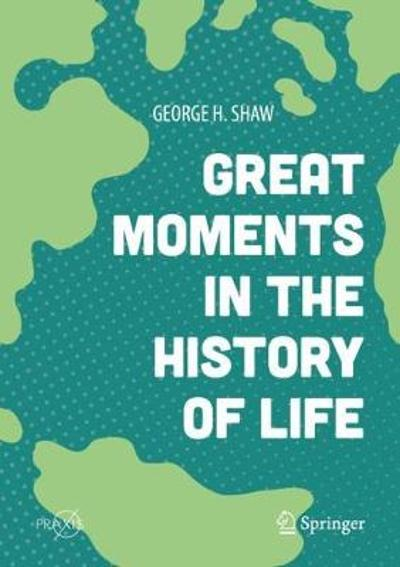 Great Moments in the History of Life - George H. Shaw