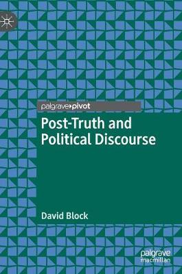 Post-Truth and Political Discourse - David Block