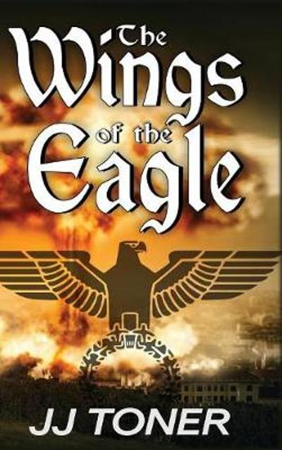 The Wings of the Eagle - Jj Toner