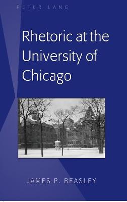 Rhetoric at the University of Chicago - James P. Beasley