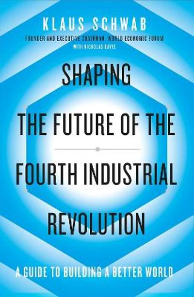 Shaping the Future of the Fourth Industrial Revolution - Klaus Schwab