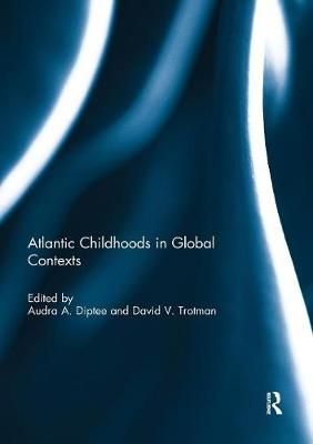 Atlantic Childhoods in Global Contexts - Audra A. Diptee