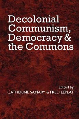 Decolonial Communism, Democracy and the Commons - Catherine Samary