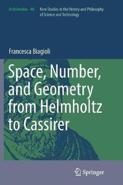 Space, Number, and Geometry from Helmholtz to Cassirer - Francesca Biagioli