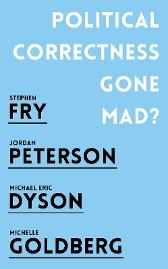 Political Correctness Gone Mad? - Jordan B. Peterson Stephen Fry Michael Eric Dyson Michelle Goldberg