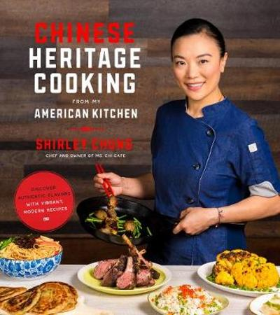 Chinese Heritage Cooking from My American Kitchen - Shirley Chung