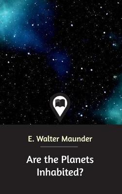 Are the Planets Inhabited? - E Walter Maunder