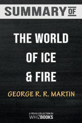 Summary of the World of Ice & Fire - Whizbooks