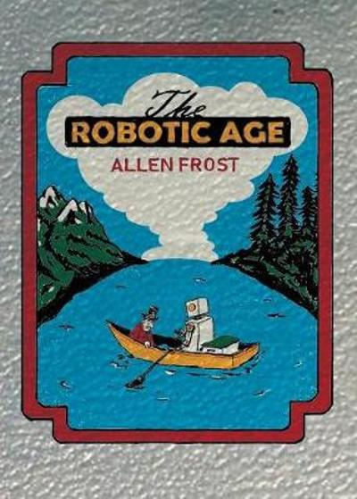 The Robotic Age - Allen Frost