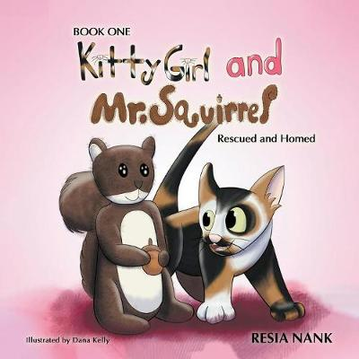 Kitty Girl and Mr. Squirrel - Book One - Resia Nank