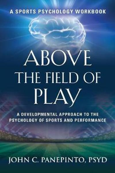 Above the Field of Play - John C Panepinto Psyd