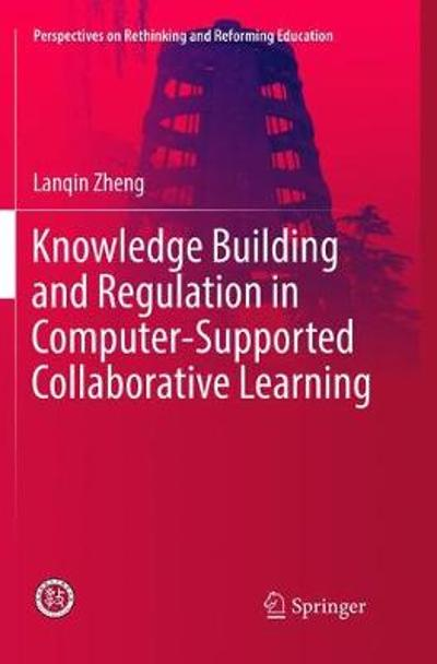 Knowledge Building and Regulation in Computer-Supported Collaborative Learning - Lanqin Zheng