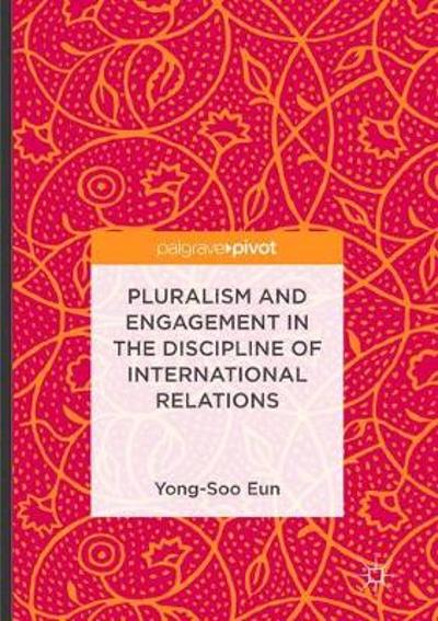 Pluralism and Engagement in the Discipline of International Relations - Yong-Soo Eun