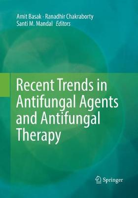 Recent Trends in Antifungal Agents and Antifungal Therapy - Amit Basak