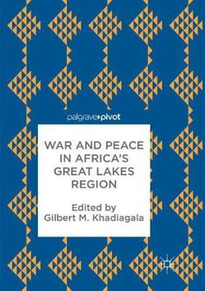 War and Peace in Africa's Great Lakes Region - Gilbert M. Khadiagala