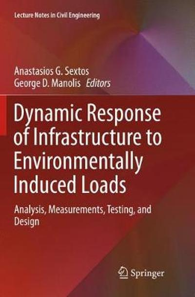 Dynamic Response of Infrastructure to Environmentally Induced Loads - Anastasios G. Sextos
