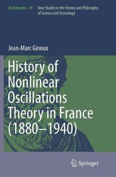 History of Nonlinear Oscillations Theory in France (1880-1940) - Jean-Marc Ginoux