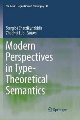 Modern Perspectives in Type-Theoretical Semantics - Stergios Chatzikyriakidis