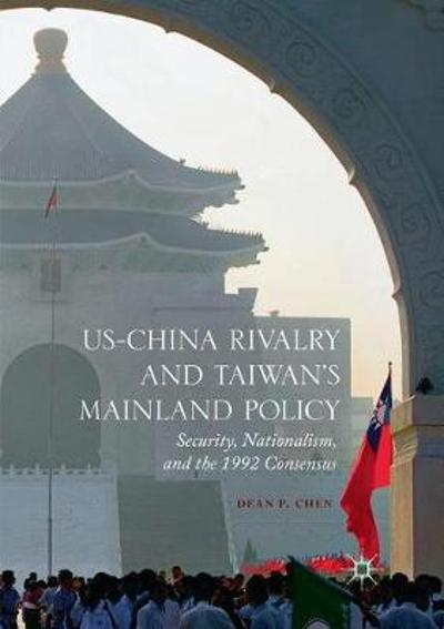 US-China Rivalry and Taiwan's Mainland Policy - Dean P. Chen