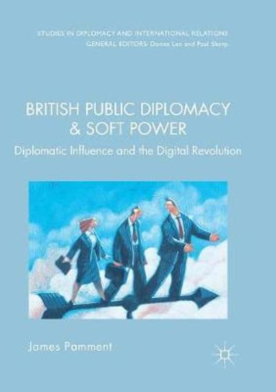 British Public Diplomacy and Soft Power - James Pamment