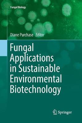 Fungal Applications in Sustainable Environmental Biotechnology - Diane Purchase