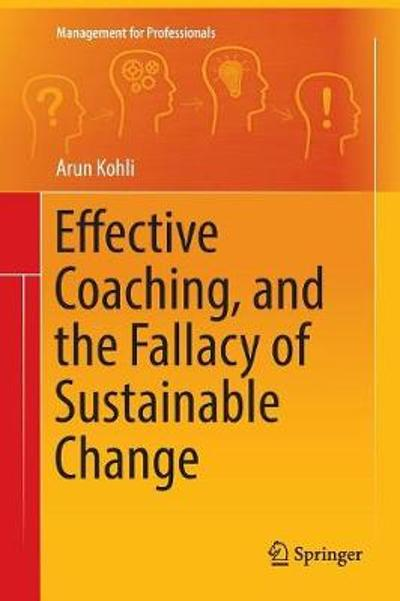 Effective Coaching, and the Fallacy of Sustainable Change - Arun Kohli