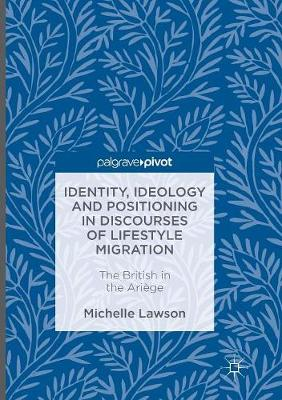 Identity, Ideology and Positioning in Discourses of Lifestyle Migration - Michelle Lawson