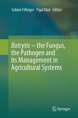 Botrytis - the Fungus, the Pathogen and its Management in Agricultural Systems - Sabine Fillinger
