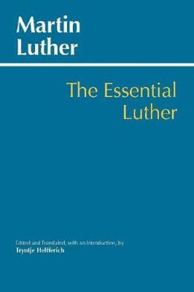 Essential Luther - Martin Luther