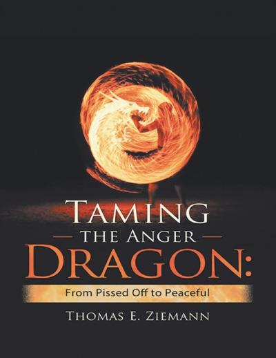 Taming the Anger Dragon: From Pissed Off to Peaceful - Thomas E. Ziemann