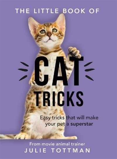 The Little Book of Cat Tricks - Julie Tottman