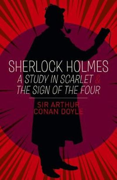 Sherlock Holmes: A Study in Scarlet & The Sign of the Four - Arthur Conan Doyle