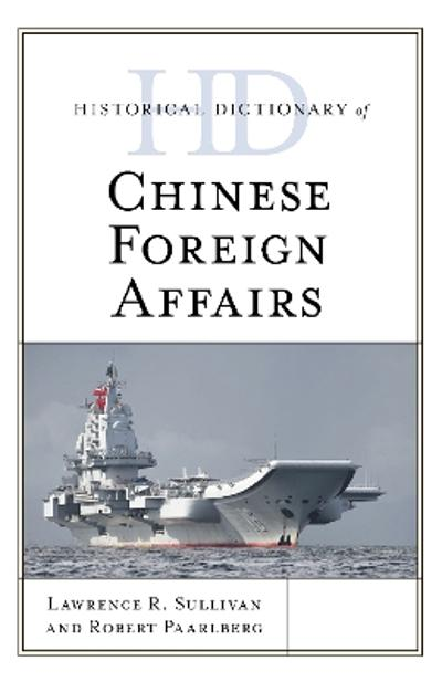 Historical Dictionary of Chinese Foreign Affairs - Lawrence R. Sullivan