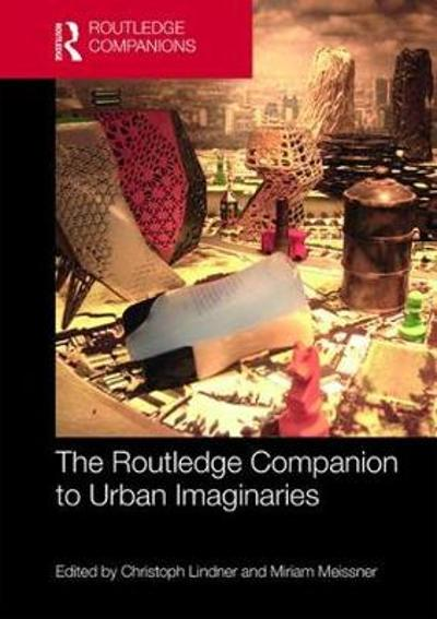 The Routledge Companion to Urban Imaginaries - Christoph Lindner