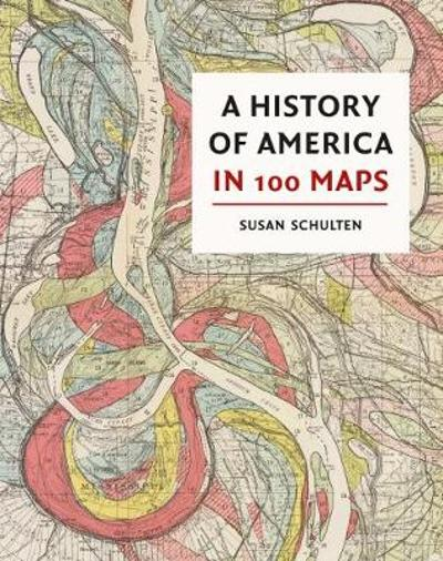 A History of America in 100 Maps - Susan Schulten