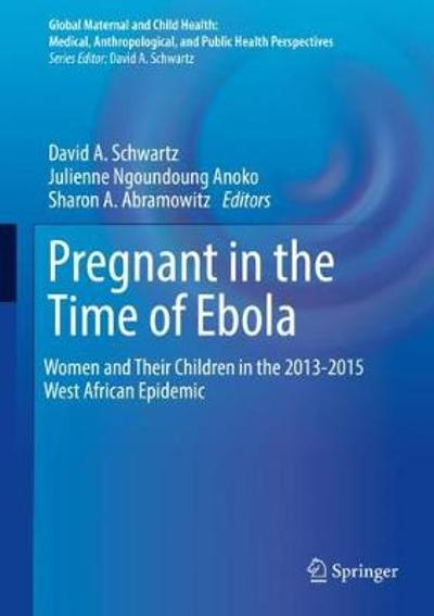 Pregnant in the Time of Ebola - David A. Schwartz