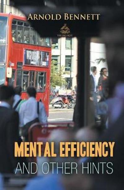 Mental Efficiency And Other Hints - Arnold Bennett