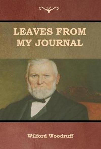 Leaves from My Journal - Wilford Woodruff