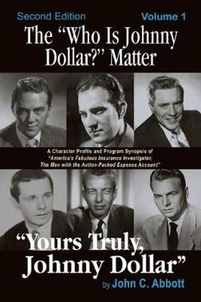 The Who Is Johnny Dollar? Matter Volume 1 (2nd Edition) - John C Abbott